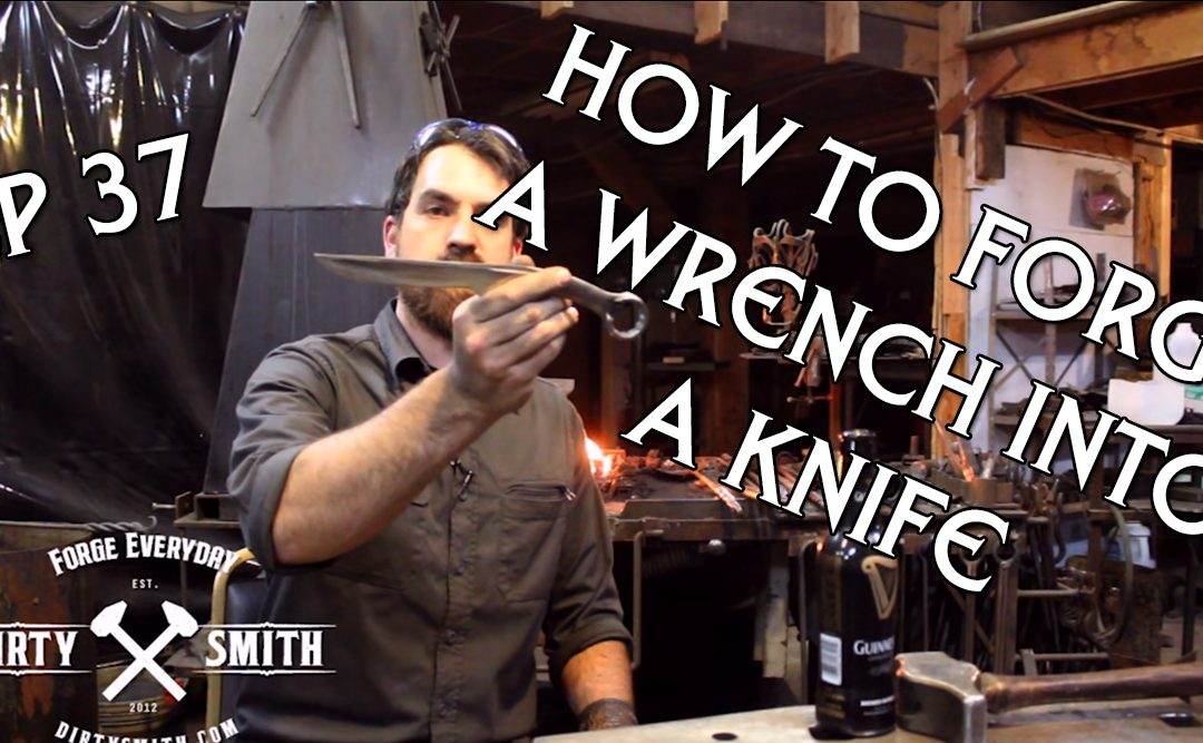 Dirty Smith EP 37: Forge a wrench knife