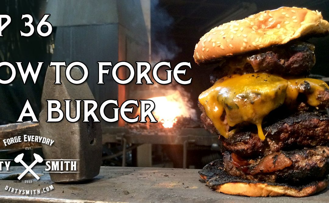 Dirty Smith EP 36: Forge a hamburger
